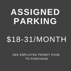 Assigned Parking, $18-$31/month, See employee permit page to purchase